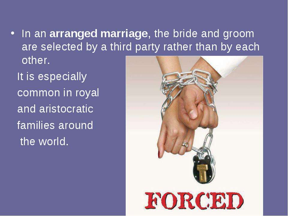 In an arranged marriage, the bride and groom are selected by a third party ra...
