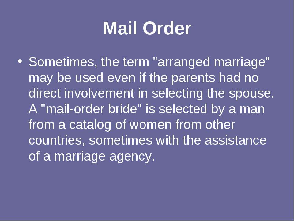 "Mail Order Sometimes, the term ""arranged marriage"" may be used even if the pa..."