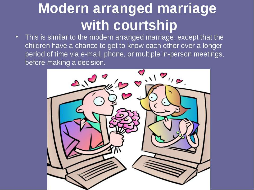 Modern arranged marriage with courtship This is similar to the modern arrange...