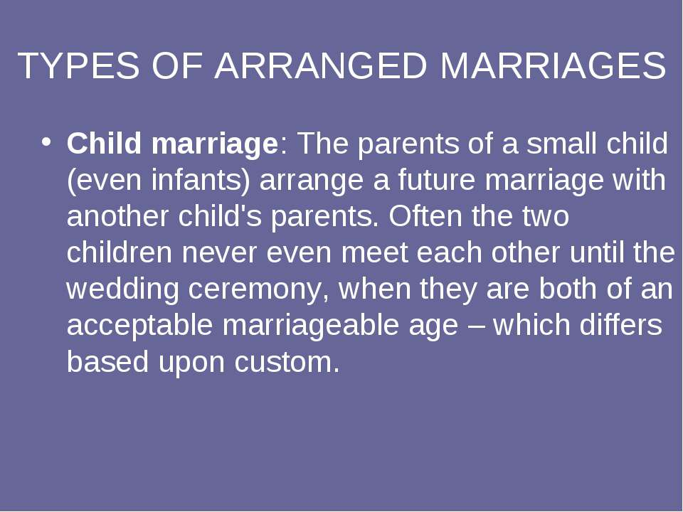 TYPES OF ARRANGED MARRIAGES Child marriage: The parents of a small child (eve...