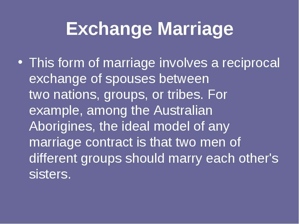 Exchange Marriage This form of marriage involves a reciprocal exchange of spo...