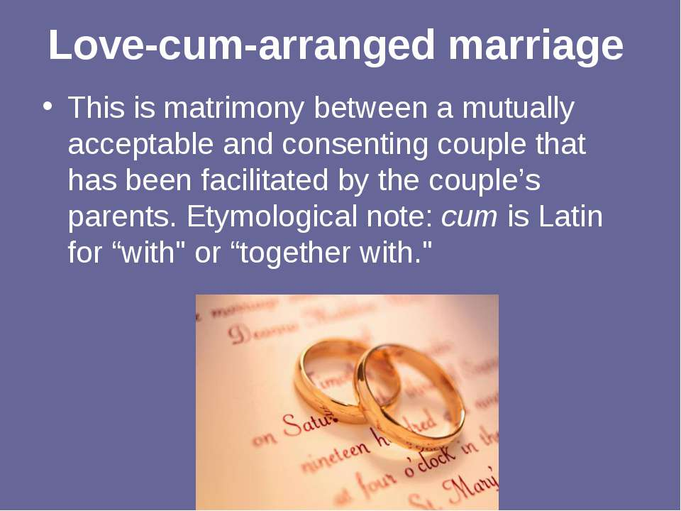 Love-cum-arranged marriage This is matrimony between a mutually acceptable an...