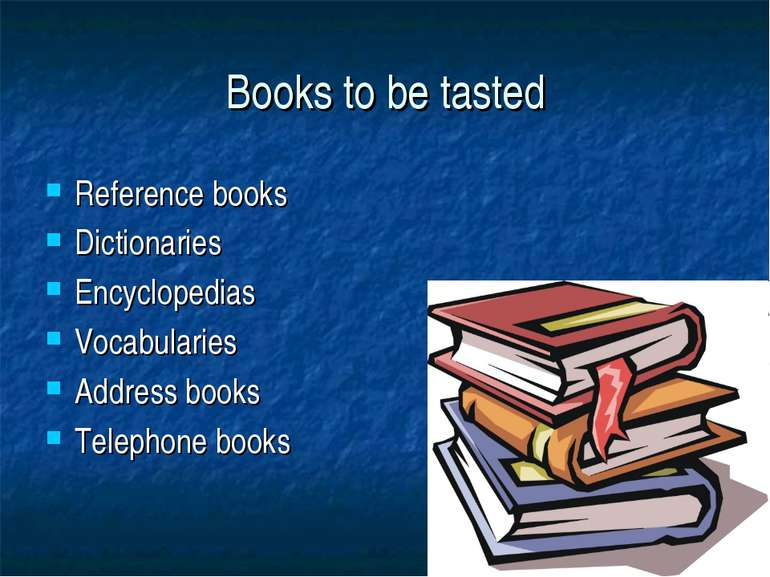 Books to be tasted Reference books Dictionaries Encyclopedias Vocabularies Ad...