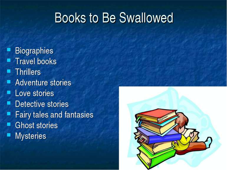 Books to Be Swallowed Biographies Travel books Thrillers Adventure stories Lo...
