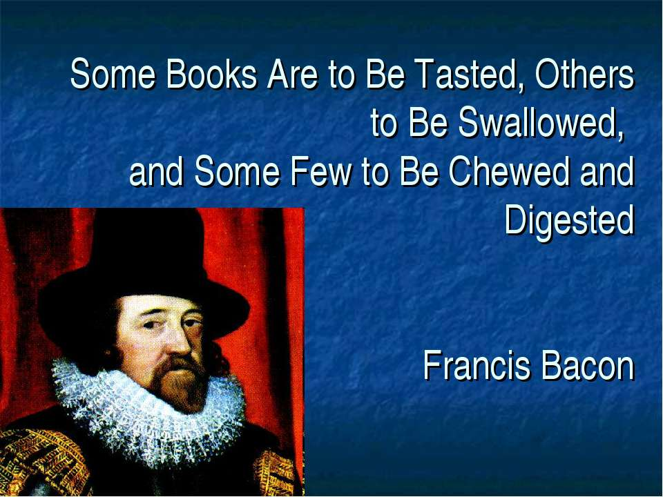 Some Books Are to Be Tasted, Others to Be Swallowed, and Some Few to Be Chewe...