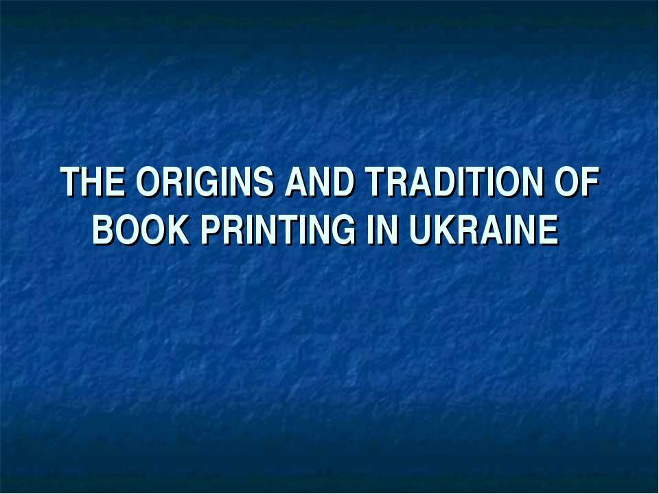 THE ORIGINS AND TRADITION OF BOOK PRINTING IN UKRAINE