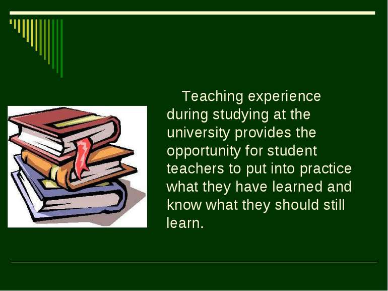 Teaching experience during studying at the university provides the opportunit...