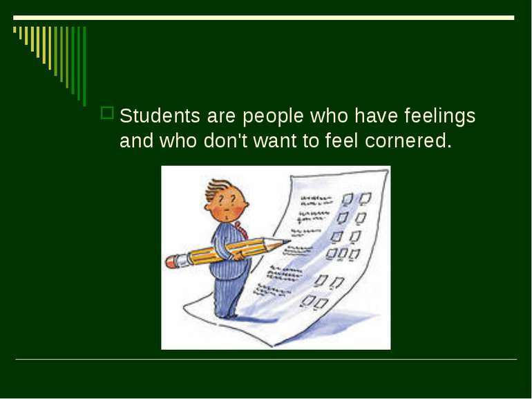 Students are people who have feelings and who don't want to feel cornered.