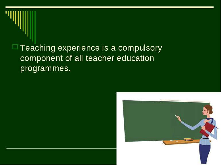 Teaching experience is a compulsory component of all teacher education progra...