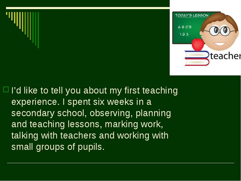 I'd like to tell you about my first teaching experience. I spent six weeks in...