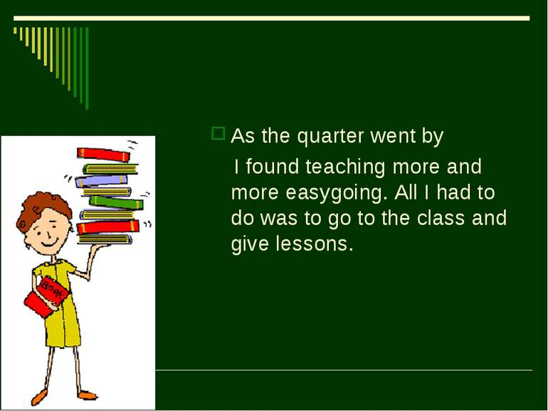 As the quarter went by I found teaching more and more easygoing. All I had to...