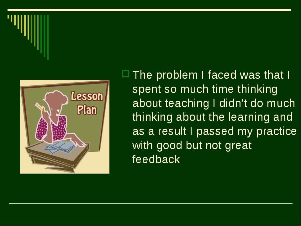 The problem I faced was that I spent so much time thinking about teaching I d...