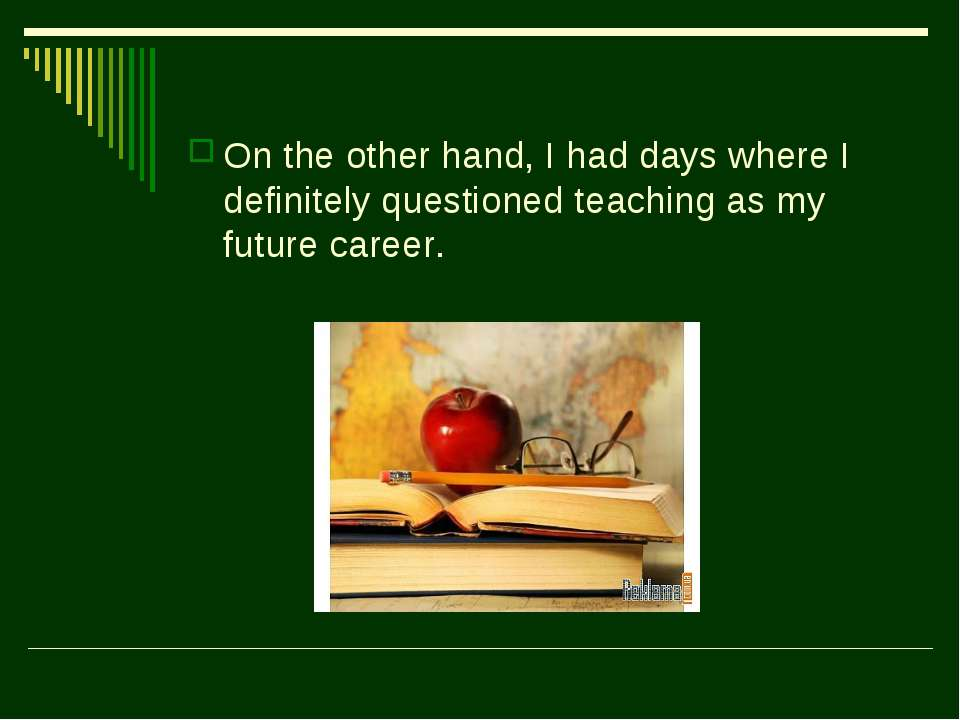 On the other hand, I had days where I definitely questioned teaching as my fu...