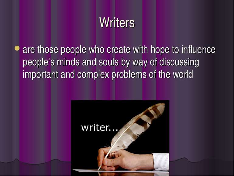 Writers are those people who create with hope to influence people's minds and...