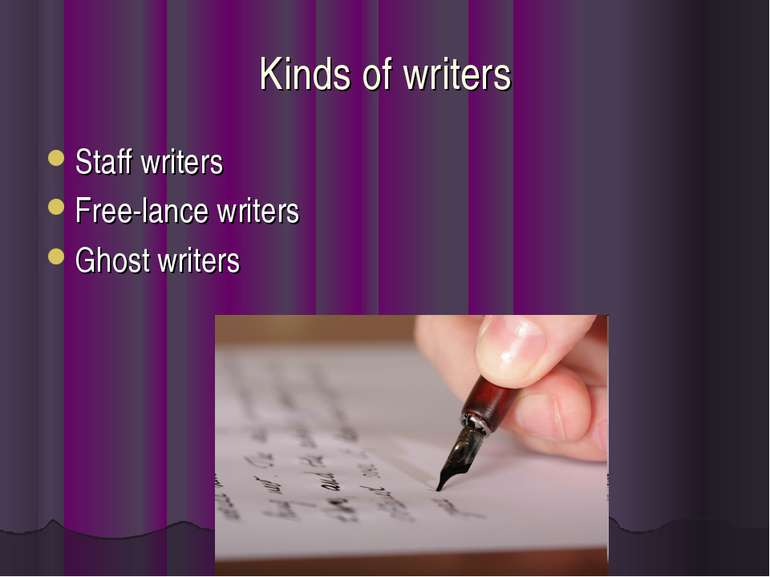 Kinds of writers Staff writers Free-lance writers Ghost writers
