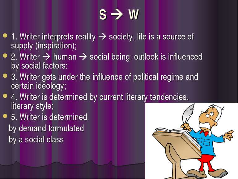 S W 1. Writer interprets reality society, life is a source of supply (inspira...
