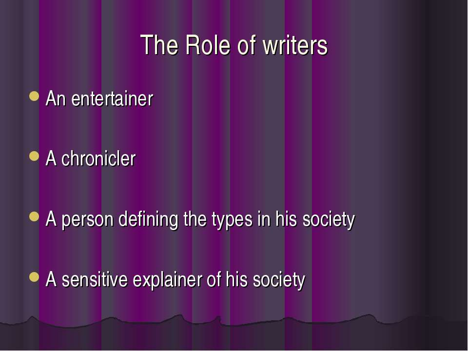 The Role of writers An entertainer A chronicler A person defining the types i...