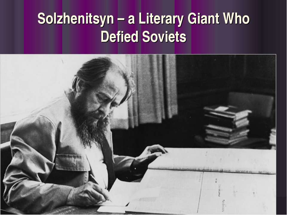 Solzhenitsyn – a Literary Giant Who Defied Soviets
