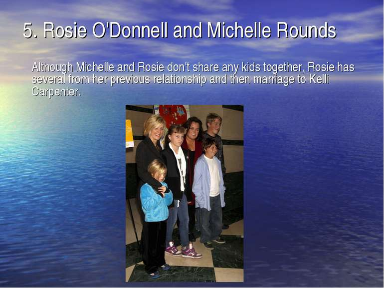 5.Rosie O'Donnell and Michelle Rounds Although Michelle and Rosie don't shar...
