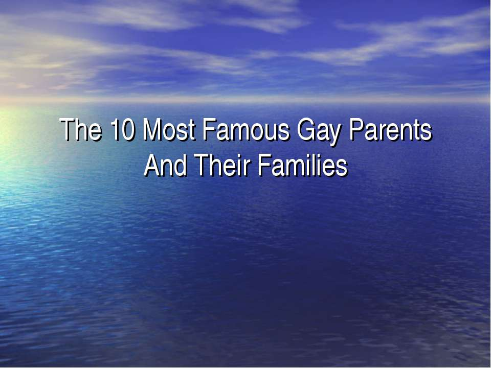 The 10 Most Famous Gay Parents And TheirFamilies