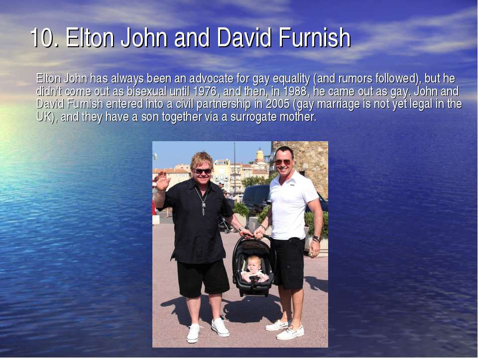 10. Elton John and David Furnish Elton John has always been an advocate for g...