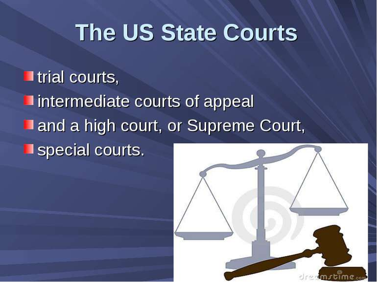 The US State Courts trial courts, intermediate courts of appeal and a high co...