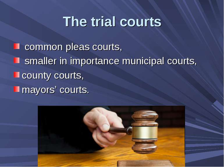 The trial courts common pleas courts, smaller in importance municipal courts,...