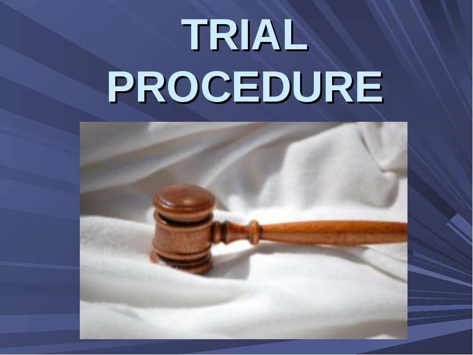 TRIAL PROCEDURE