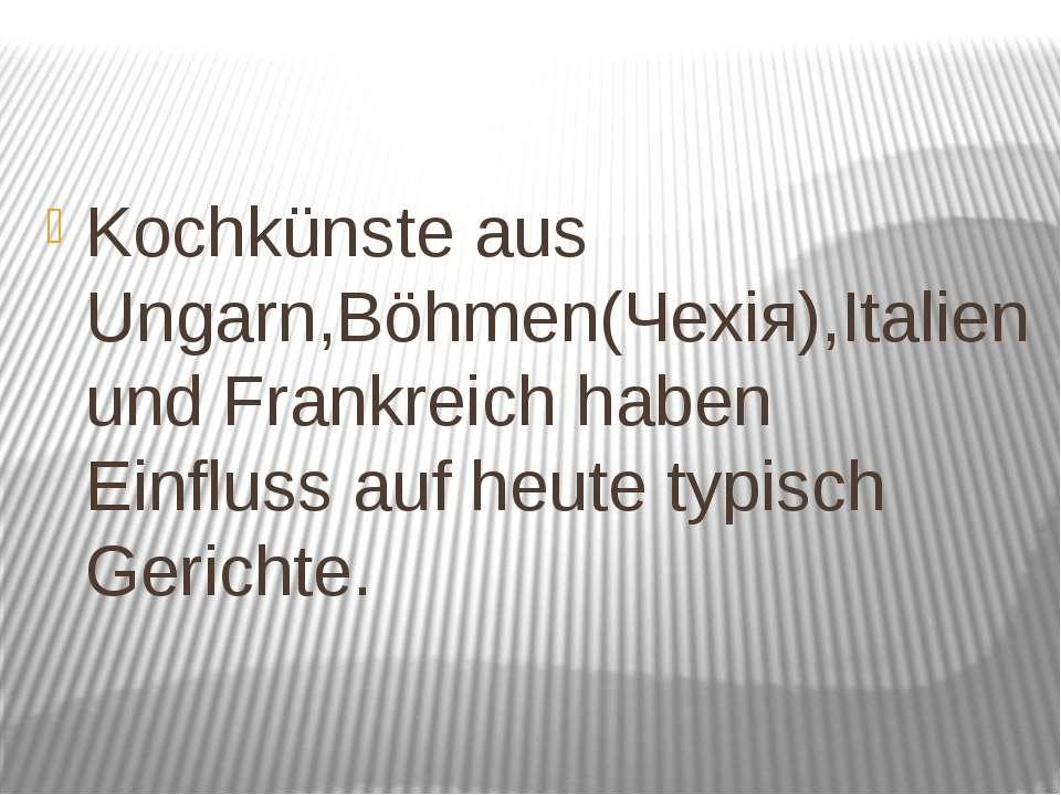 Kochkünste aus Ungarn,Böhmen(Чехія),Italien und Frankreich haben Einfluss auf...