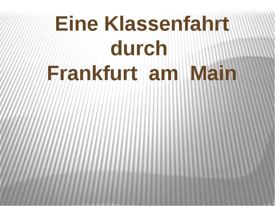 Eine Klassenfahrt durch Frankfurt am Main