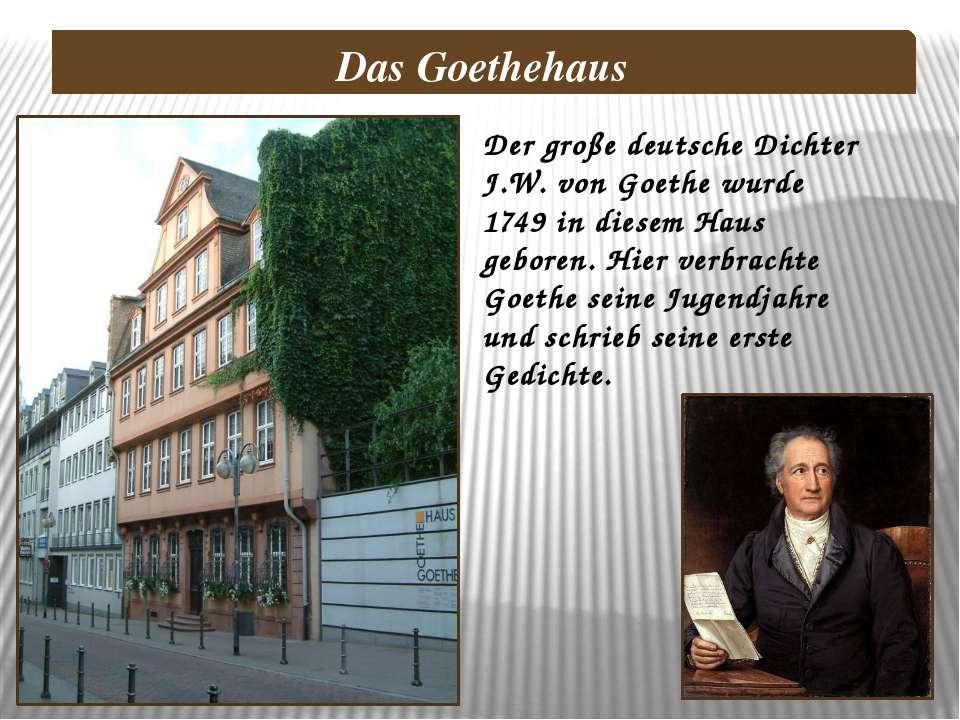Der große deutsche Dichter J.W. von Goethe wurde 1749 in diesem Haus geboren....