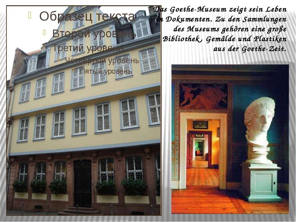 Das Goethe-Museum zeigt sein Leben in Dokumenten. Zu den Sammlungen des Museu...