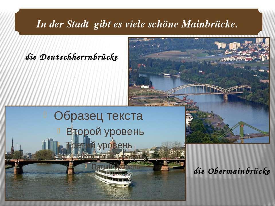 die Deutschherrnbrücke die Obermainbrücke In der Stadt gibt es viele schöne M...