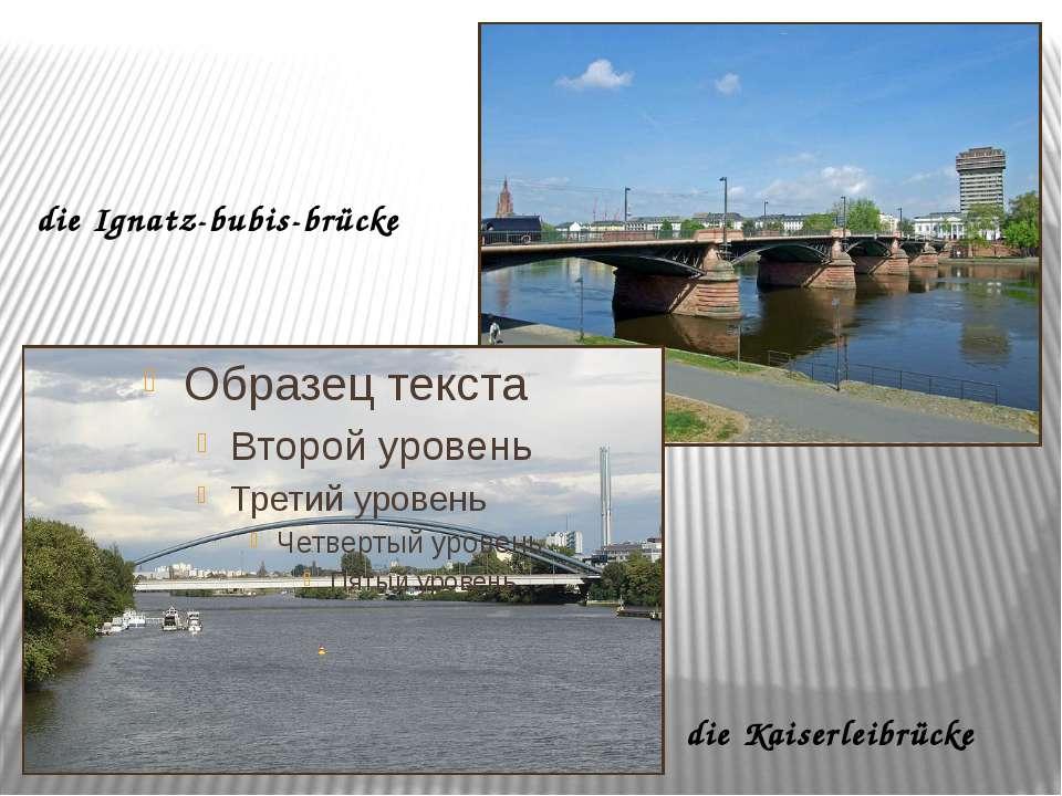 die Ignatz-bubis-brücke die Kaiserleibrücke
