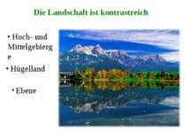 Die Landschaft ist kontrastreich: Hoch- und Mittelgebierge Hügelland Ebene
