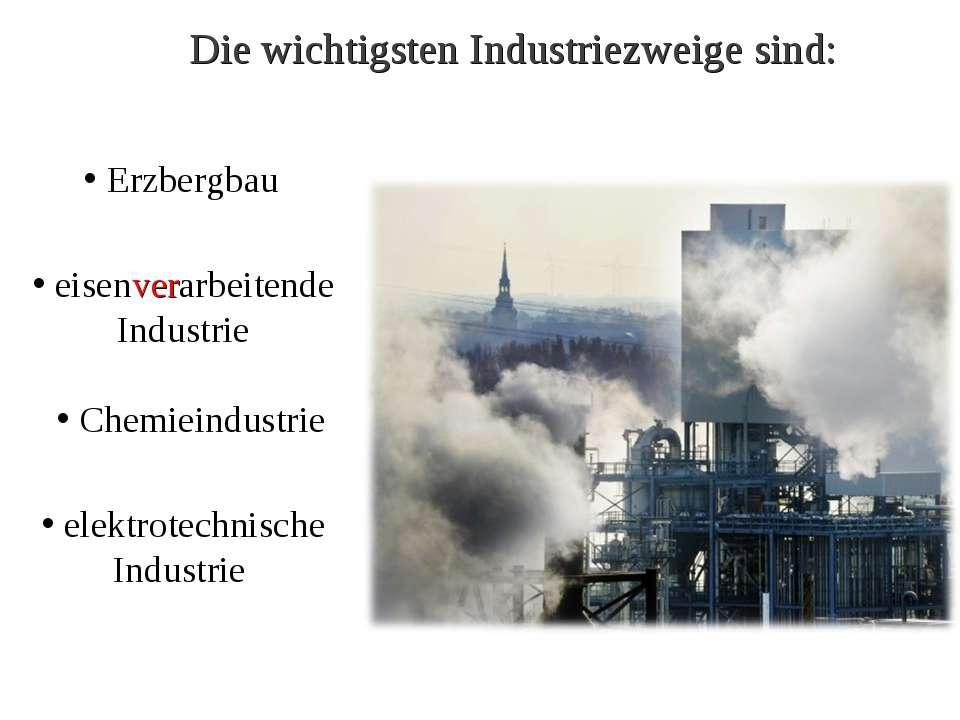 Die wichtigsten Industriezweige sind: Erzbergbau eisenverarbeitende Industrie...