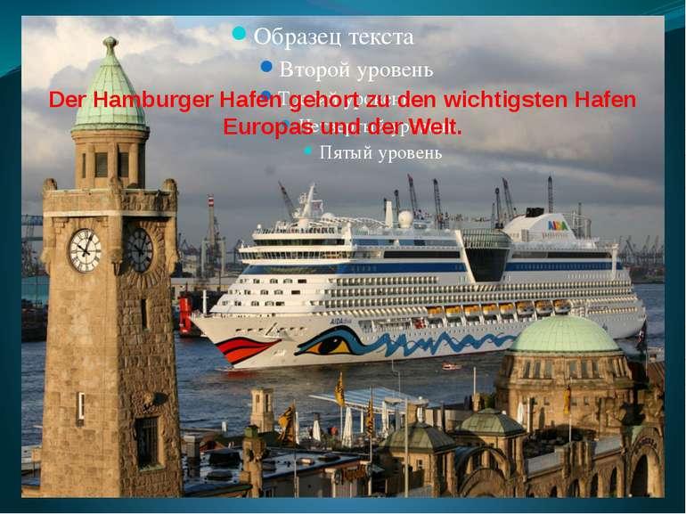Der Hamburger Hafen gehort zu den wichtigsten Hafen Europas und der Welt.