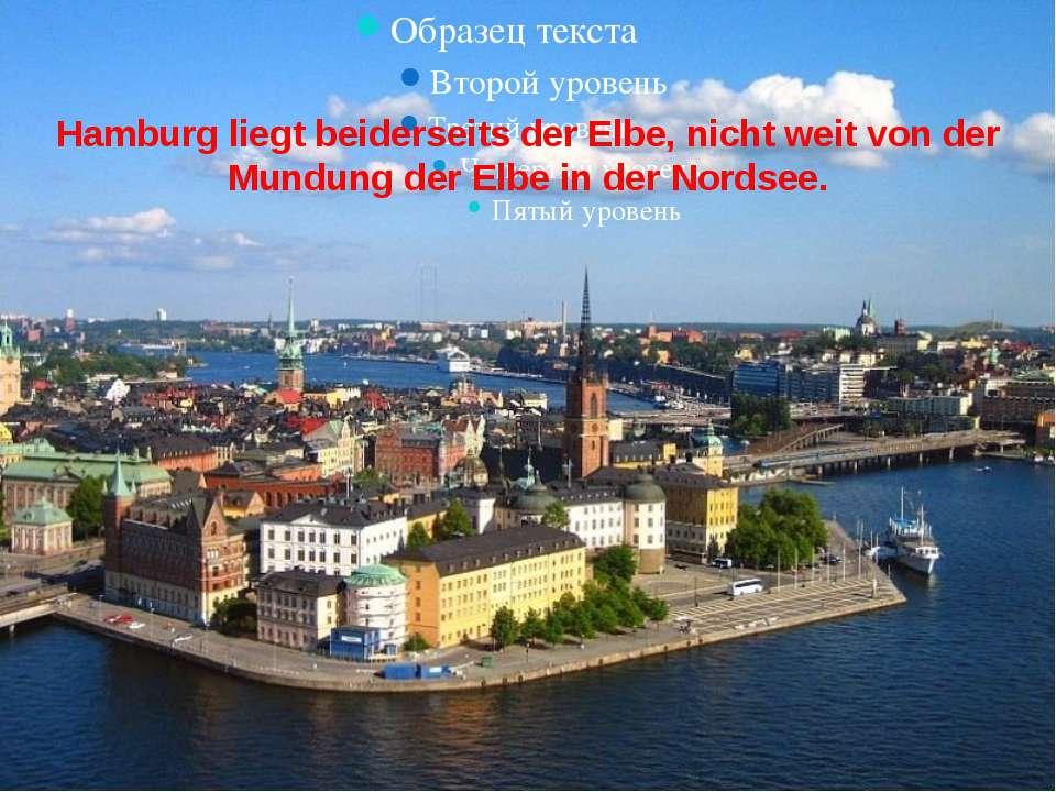 Hamburg liegt beiderseits der Elbe, nicht weit von der Mundung der Elbe in de...