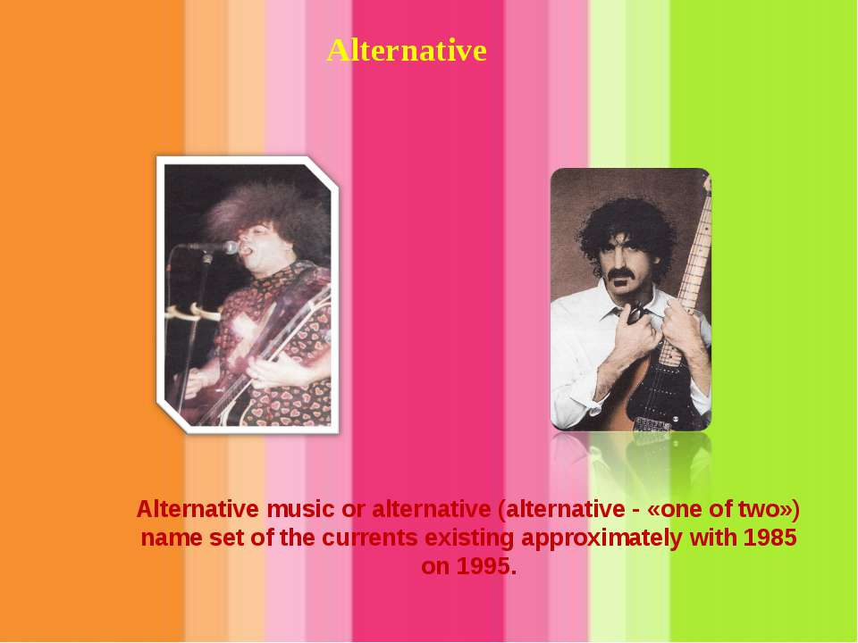 Alternative Alternative music or alternative (alternative - «one of two») nam...