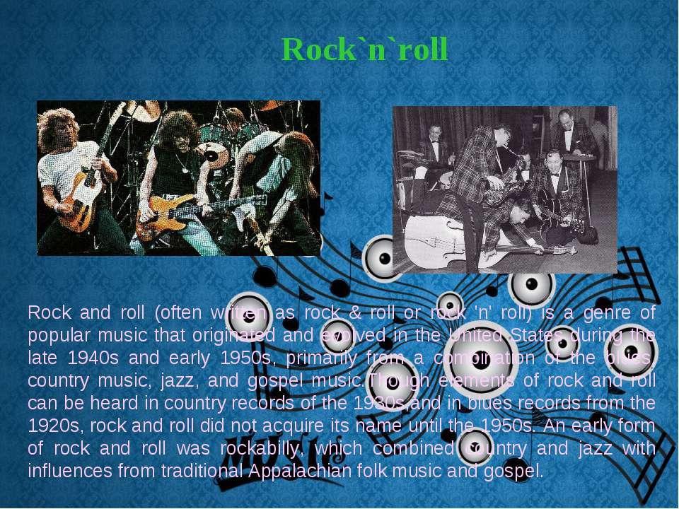Rock`n`roll Rock and roll (often written as rock & roll or rock 'n' roll) is ...