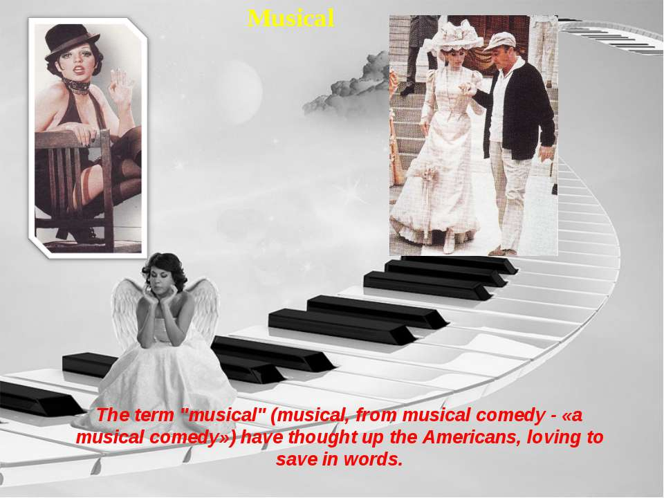 "Musical The term ""musical"" (musical, from musical comedy - «a musical comedy»..."