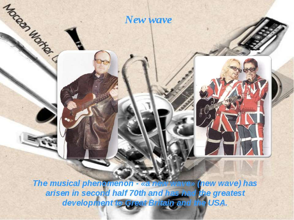 New wave The musical phenomenon - «a new wave» (new wave) has arisen in secon...