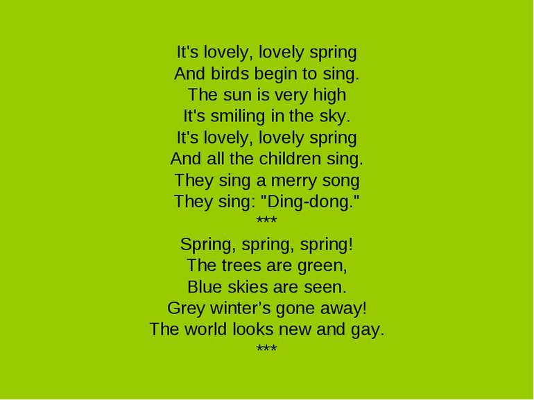 It's lovely, lovely spring And birds begin to sing. The sun is very high It's...