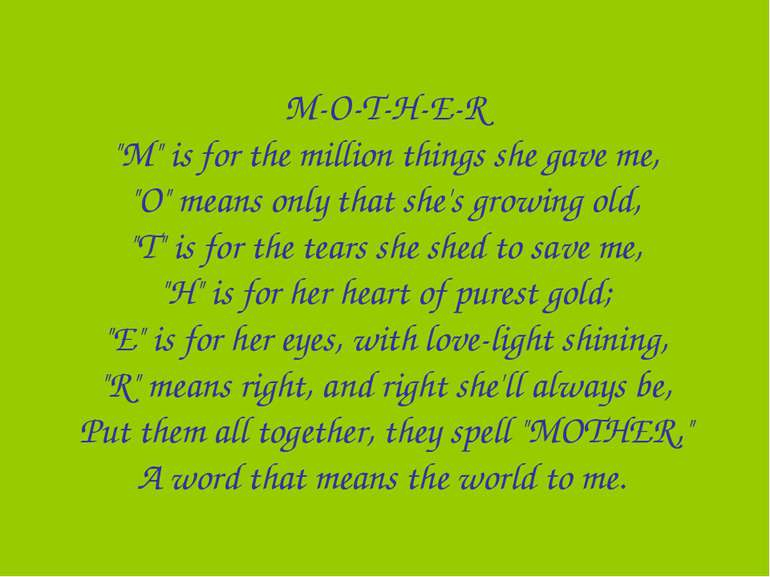 "M-O-T-H-E-R ""M"" is for the million things she gave me, ""O"" means only that sh..."