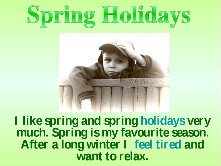I like spring and spring holidays very much. Spring is my favourite season. A...