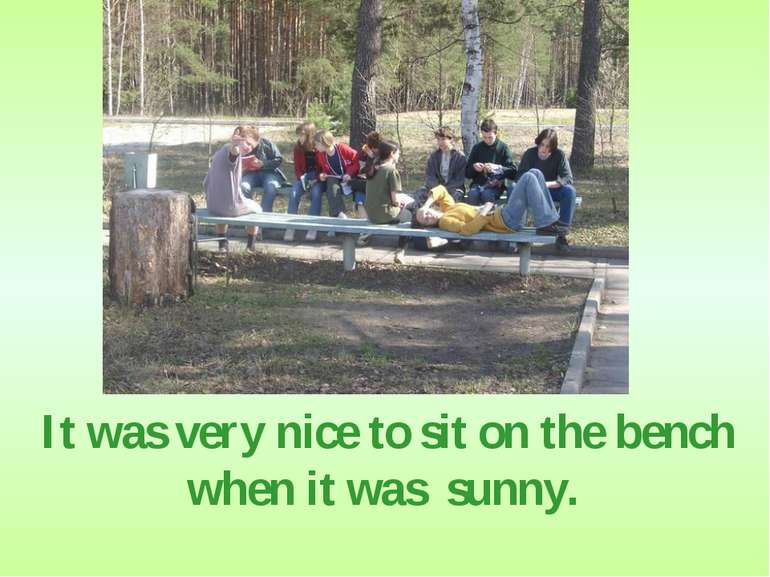 It was very nice to sit on the bench when it was sunny.