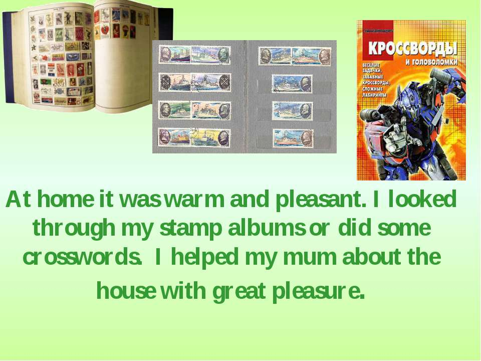 At home it was warm and pleasant. I looked through my stamp albums or did som...