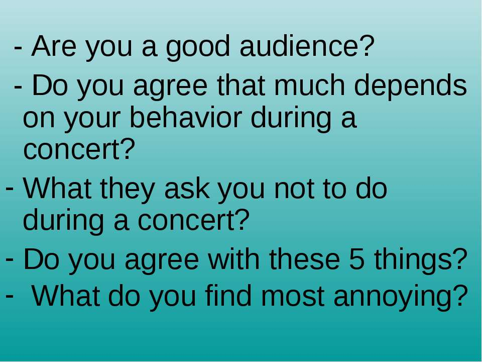 - Are you a good audience? - Do you agree that much depends on your behavior ...