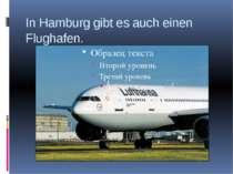 In Hamburg gibt es auch einen Flughafen.