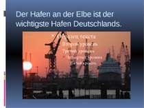 Der Hafen an der Elbe ist der wichtigste Hafen Deutschlands.